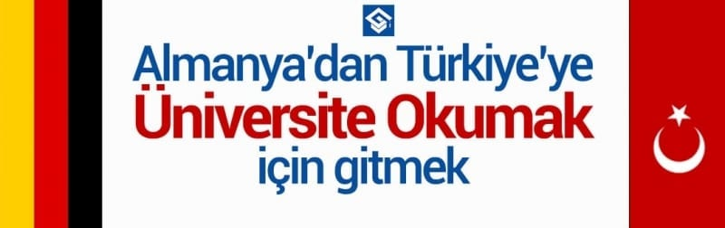 Almanya'dan Türkiye'ye Üniversite okumak için gitmek